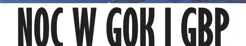 Noc w GOK i GBP Kliknięcie w obrazek spowoduje wyświetlenie jego powiększenia